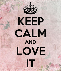 Poster: KEEP CALM AND LOVE IT