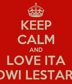 Poster: KEEP CALM AND LOVE ITA DWI LESTARI