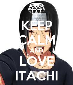 Poster: KEEP CALM AND LOVE ITACHI
