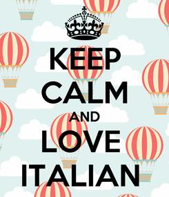 Poster: KEEP CALM AND LOVE  ITALIAN