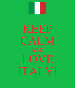 Poster: KEEP CALM AND LOVE ITALY!