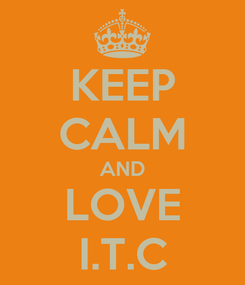 Poster: KEEP CALM AND LOVE I.T.C