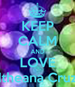 Poster: KEEP CALM AND LOVE Itheana Cruz