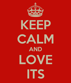 Poster: KEEP CALM AND LOVE ITS