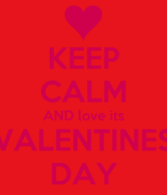 Poster: KEEP CALM AND love its VALENTINES DAY