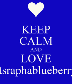 Poster: KEEP CALM AND LOVE itsraphablueberry