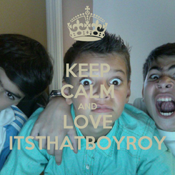 Poster: KEEP CALM AND LOVE ITSTHATBOYROY