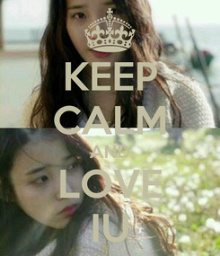 Poster: KEEP CALM AND LOVE IU