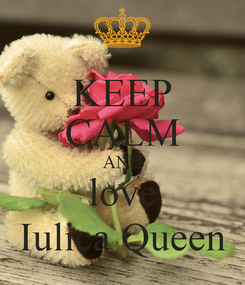 Poster: KEEP CALM AND love Iulica Queen