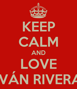 Poster: KEEP CALM AND LOVE IVÁN RIVERA
