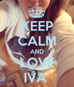 Poster: KEEP CALM AND LOVE IVA