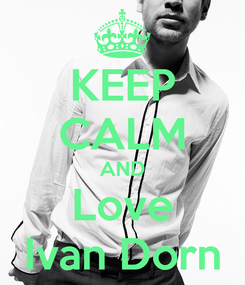 Poster: KEEP CALM AND Love Ivan Dorn