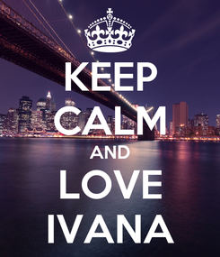 Poster: KEEP CALM AND LOVE IVANA