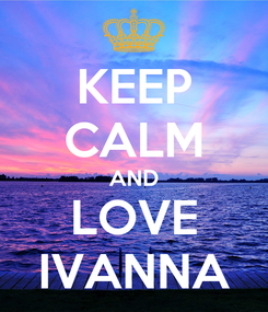 Poster: KEEP CALM AND LOVE IVANNA