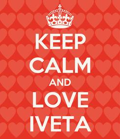 Poster: KEEP CALM AND LOVE IVETA