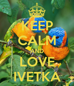 Poster: KEEP CALM AND LOVE IVETKA