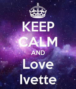 Poster: KEEP CALM AND Love Ivette