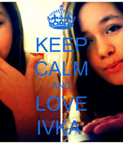 Poster: KEEP CALM AND LOVE IVKA