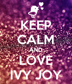Poster: KEEP CALM AND LOVE IVY JOY
