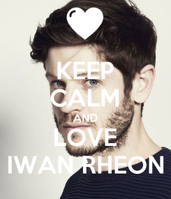 Poster: KEEP CALM AND LOVE IWAN RHEON