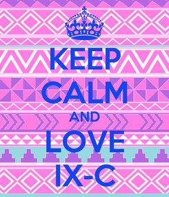 Poster: KEEP CALM AND LOVE IX-C