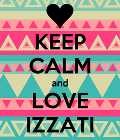 Poster: KEEP CALM and LOVE IZZATI