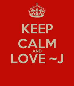 Poster: KEEP CALM AND LOVE ~J