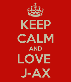 Poster: KEEP CALM AND LOVE  J-AX