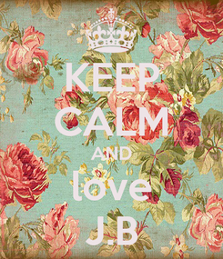 Poster: KEEP CALM AND love J.B