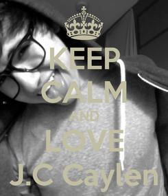 Poster: KEEP CALM AND LOVE J.C Caylen