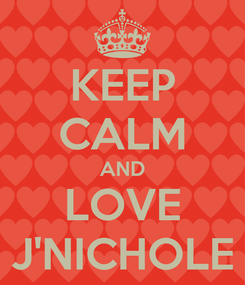 Poster: KEEP CALM AND LOVE J'NICHOLE