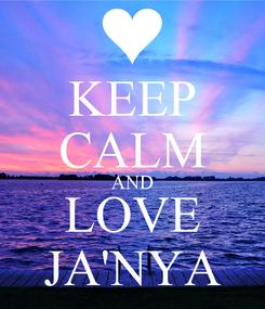 Poster: KEEP CALM AND LOVE JA'NYA