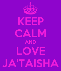 Poster: KEEP CALM AND LOVE JA'TAISHA