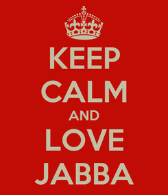Poster: KEEP CALM AND LOVE JABBA