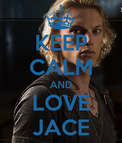 Poster: KEEP CALM AND LOVE JACE