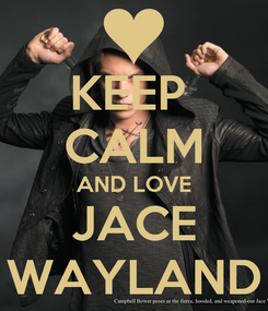 Poster: KEEP  CALM AND LOVE JACE WAYLAND