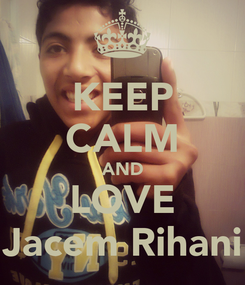Poster: KEEP CALM AND LOVE Jacem Rihani