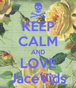 Poster: KEEP CALM AND LOVE JaceVids