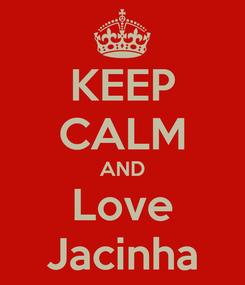 Poster: KEEP CALM AND Love Jacinha