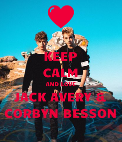 Poster: KEEP CALM AND LOVE JACK AVERY & CORBYN BESSON