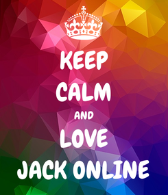 Poster: KEEP CALM AND LOVE JACK ONLINE