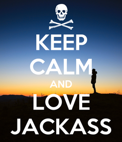 Poster: KEEP CALM AND LOVE JACKASS