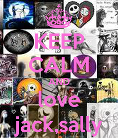 Poster: KEEP CALM AND love jack,sally
