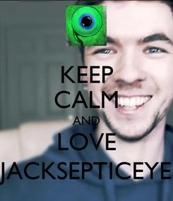 Poster: KEEP CALM AND LOVE JACKSEPTICEYE