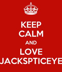 Poster: KEEP CALM AND LOVE JACKSPTICEYE