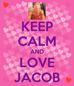 Poster: KEEP CALM AND LOVE JACOB