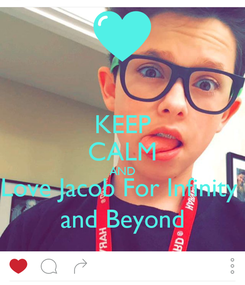 Poster: KEEP CALM AND Love Jacob For Infinity  and Beyond