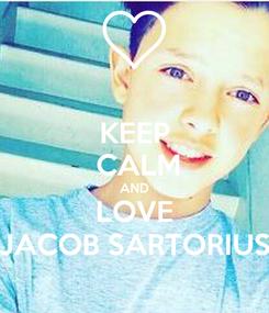 Poster: KEEP  CALM AND LOVE JACOB SARTORIUS