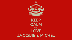 Poster: KEEP CALM AND LOVE JACQUIE & MICHEL