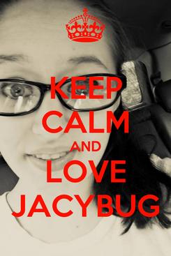 Poster: KEEP CALM AND LOVE JACYBUG